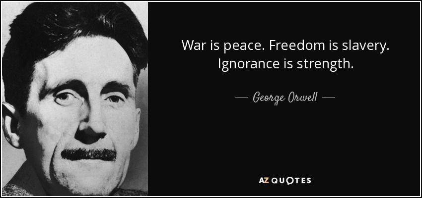 george orwell war is peace freedom is slavery ignorance is strength george orwell 22 12 12